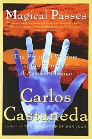 Magical Passes: The Practical Wisdom of the Shamans of Ancient Mexico by Carlos Castaneda - Paperback