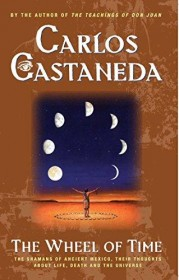 The Wheel Of Time: The Shamans Of Mexico Their Thoughts About Life Death And The Universe by Carlos Castaneda - Paperback