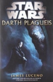 Star Wars: Darth Plagueis (Star Wars - Legends) Mass Market Paperback by James Luceno