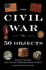 The Civil War in 50 Objects by Harold Holzer - Hardcover Nonfiction
