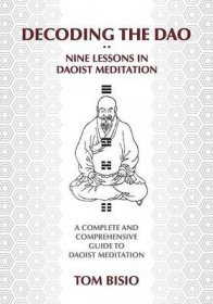 Decoding the DAO : Nine Lessons in Daoist Meditation by Tom Bisio - Paperback