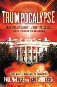 Trumpocalypse by Paul McGuire and Troy Anderson, Bestselling Authors of The Babylon Code - Hardcover