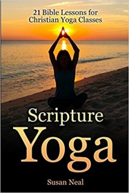 Scripture Yoga : 21 Bible Lessons for Christian Yoga Classes by Susan Neal - Paperback