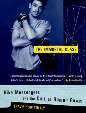 The Immortal Class : Bike Messengers and the Cult of Human Power by Travis Hugh Culley - Paperback USED