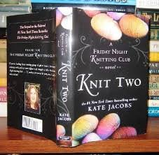 Knit Two : A Friday Night Knitting Club Novel by Kate Jacobs - Hardcover