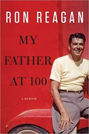 My Father at 100 : A Memoir in Hardcover by Ron Reagan