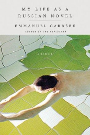 My Life as a Russian Novel : A Memoir by Emmanuel Carrère - Hardcover
