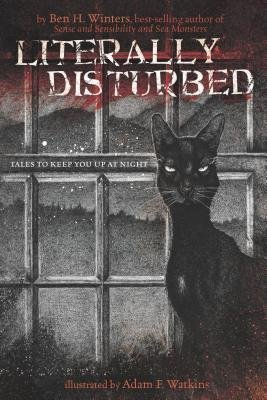 Literally Disturbed : Tales to Keep You Up at Night by Ben H. Winters - Hardcover