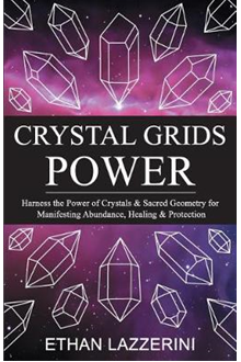 Crystal Grids Power : Manifesting Abundance with Crystals & Sacred Geometry by Ethan Lazzerini - Paperback