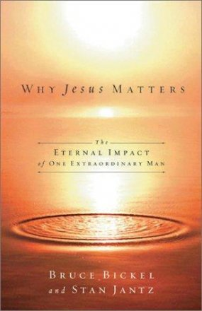 Why Jesus Matters by Cruce Bickel and Stan Jantz - Paperback