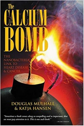 The Calcium Bomb : The Nanobacteria Link to Heart Disease & Cancer by Douglas Mulhall & Katja Hansen - Hardcover