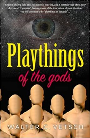 Playthings of the Gods by Walter Vetsch - Paperback Whistleblower